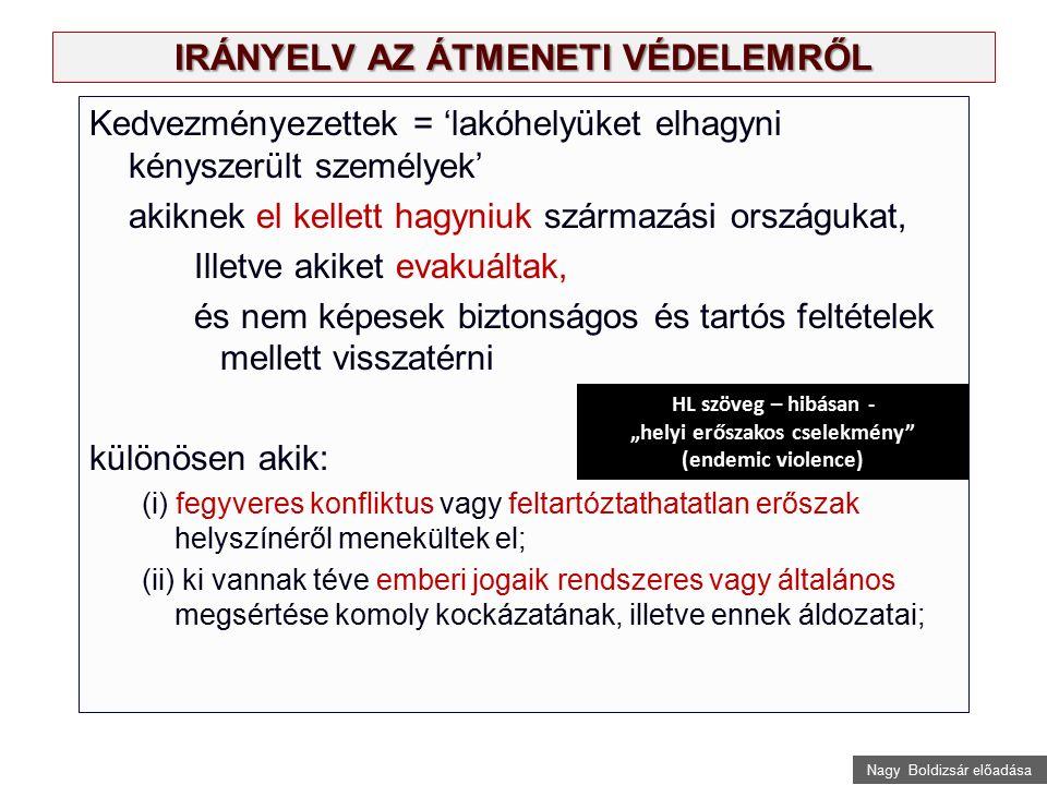 Nagy Boldizsár előadása IRÁNYELV AZ ÁTMENETI VÉDELEMRŐL Kedvezményezettek = 'lakóhelyüket elhagyni kényszerült személyek' akiknek el kellett hagyniuk