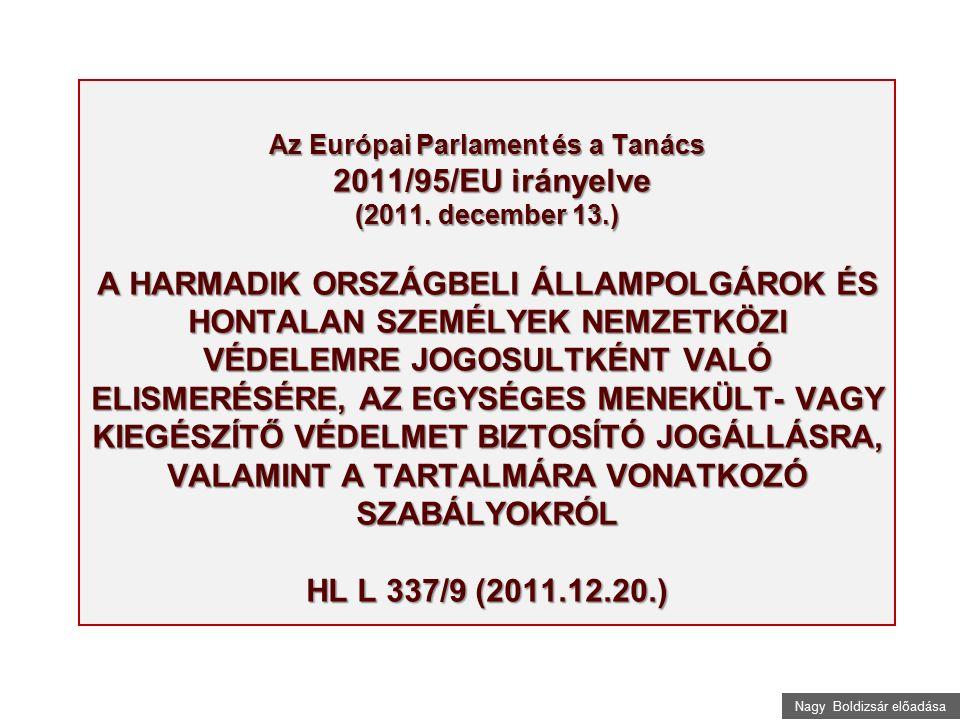 Nagy Boldizsár előadása Az Európai Parlament és a Tanács 2011/95/EU irányelve (2011. december 13.) A HARMADIK ORSZÁGBELI ÁLLAMPOLGÁROK ÉS HONTALAN SZE