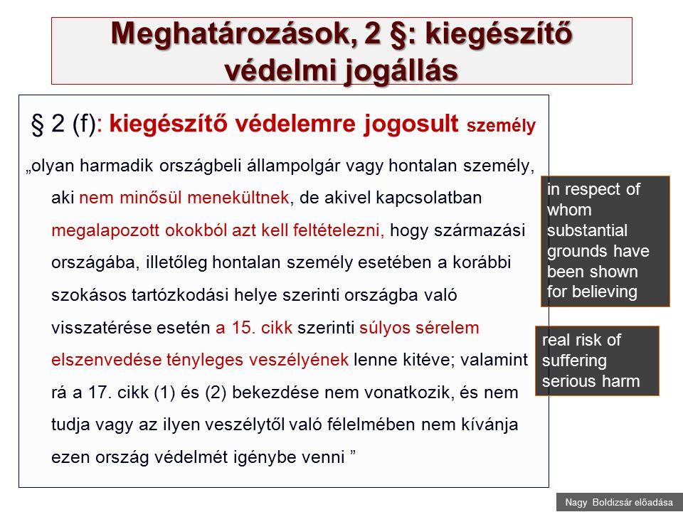 """Nagy Boldizsár előadása Meghatározások, 2 §: kiegészítő védelmi jogállás § 2 (f): kiegészítő védelemre jogosult személy """"olyan harmadik országbeli áll"""