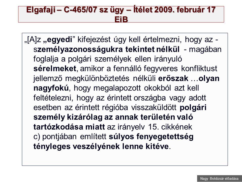 """Nagy Boldizsár előadása Elgafaji – C-465/07 sz ügy – Ítélet 2009. február 17 EiB """"[A]z """"egyedi"""" kifejezést úgy kell értelmezni, hogy az - személyazono"""