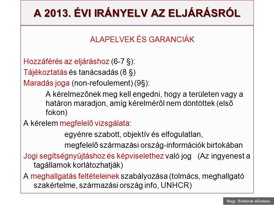 Nagy Boldizsár előadása A 2013. ÉVI IRÁNYELV AZ ELJÁRÁSRÓL ALAPELVEK ÉS GARANCIÁK Hozzáférés az eljáráshoz (6-7 §): Tájékoztatás és tanácsadás (8 §) M