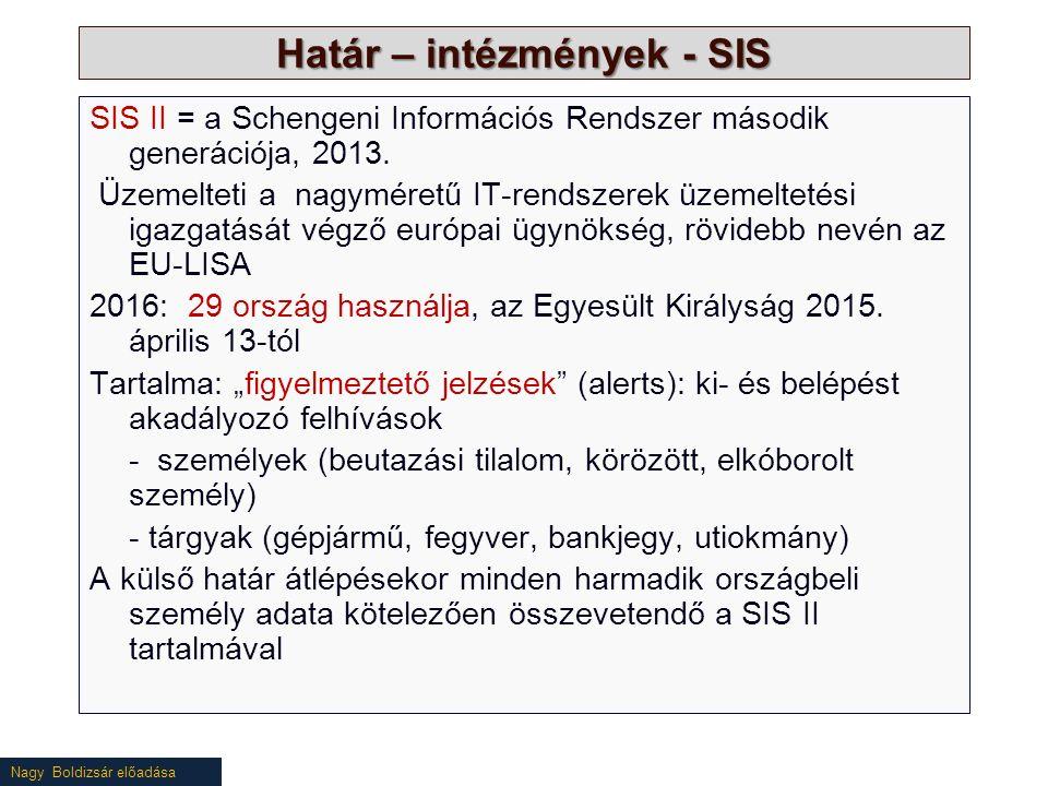 Nagy Boldizsár előadása Határ – intézmények - SIS SIS II = a Schengeni Információs Rendszer második generációja, 2013.