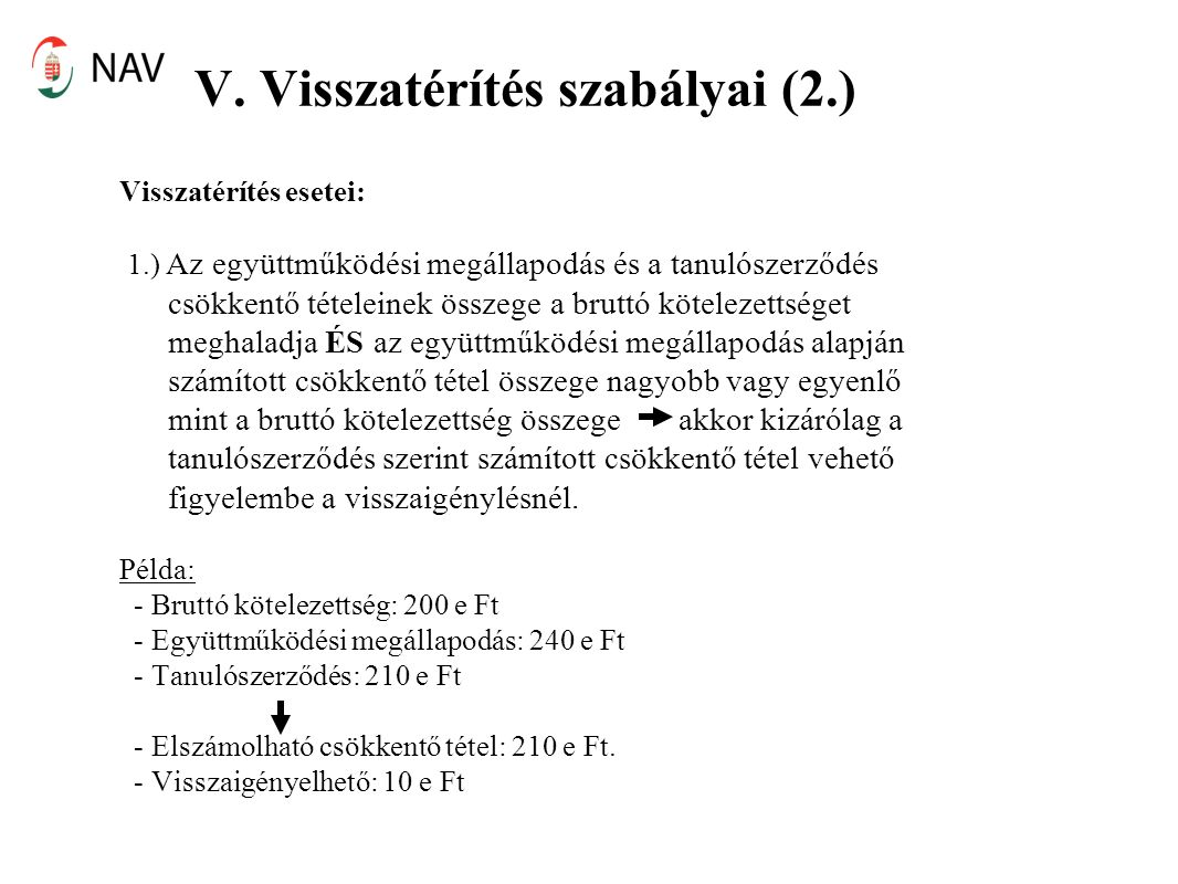 V. Visszatérítés szabályai (2.) Visszatérítés esetei: 1.) Az együttműködési megállapodás és a tanulószerződés csökkentő tételeinek összege a bruttó kö