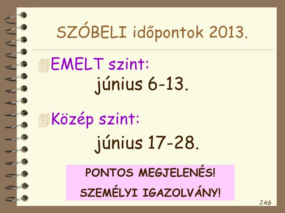 SZÓBELI időpontok 2013. 4 EMELT szint: június 6-13.