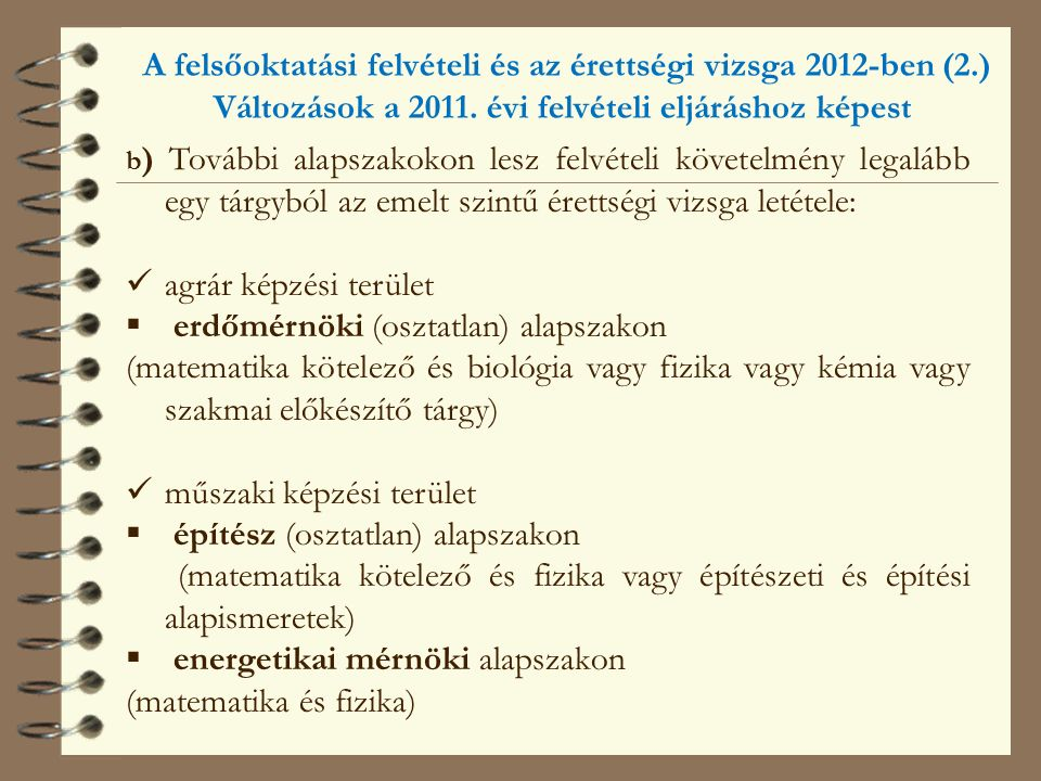 A felsőoktatási felvételi és az érettségi vizsga 2012-ben (2.) Változások a 2011. évi felvételi eljáráshoz képest b ) További alapszakokon lesz felvét
