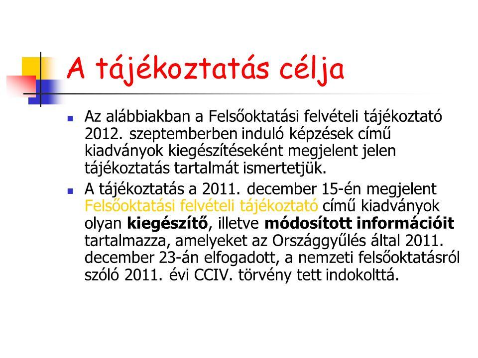 A tájékoztatás célja Az alábbiakban a Felsőoktatási felvételi tájékoztató 2012. szeptemberben induló képzések című kiadványok kiegészítéseként megjele