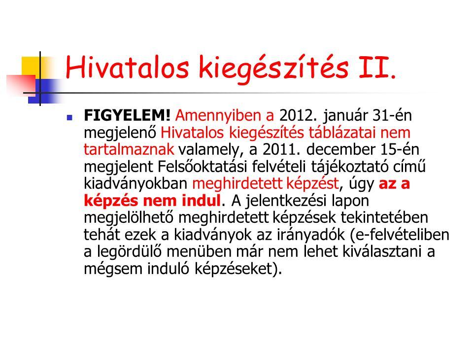 Hivatalos kiegészítés II. FIGYELEM! Amennyiben a 2012. január 31-én megjelenő Hivatalos kiegészítés táblázatai nem tartalmaznak valamely, a 2011. dece