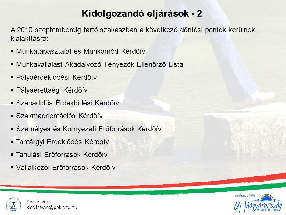 Kiss István kiss.istvan@ppk.elte.hu Kidolgozandó eljárások - 2 A 2010 szeptemberéig tartó szakaszban a következő döntési pontok kerülnek kialakításra: