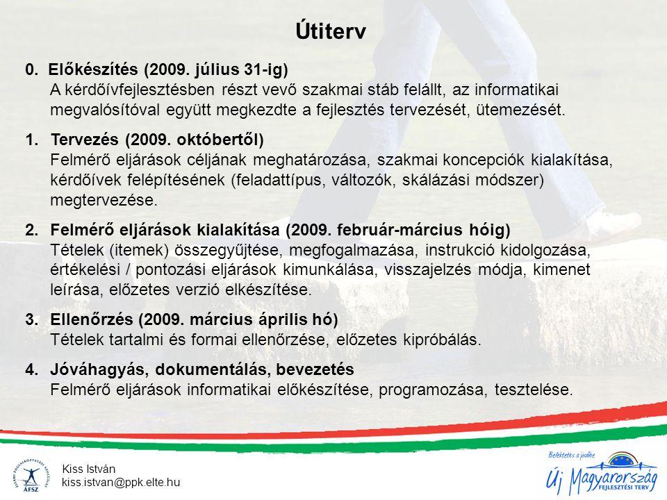 Kiss István kiss.istvan@ppk.elte.hu Útiterv 0. Előkészítés (2009. július 31-ig) A kérdőívfejlesztésben részt vevő szakmai stáb felállt, az informatika