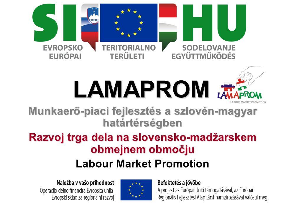 LAMAPROM Munkaerő-piaci fejlesztés a szlovén-magyar határtérségben Razvoj trga dela na slovensko-madžarskem obmejnem območju Labour Market Promotion