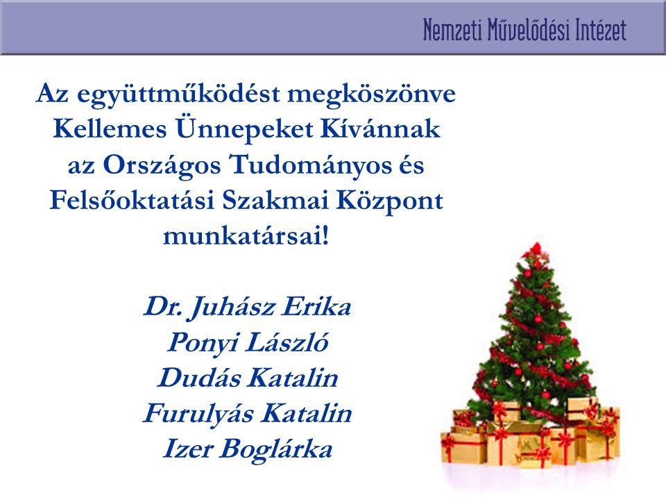 Az együttműködést megköszönve Kellemes Ünnepeket Kívánnak az Országos Tudományos és Felsőoktatási Szakmai Központ munkatársai! Dr. Juhász Erika Ponyi