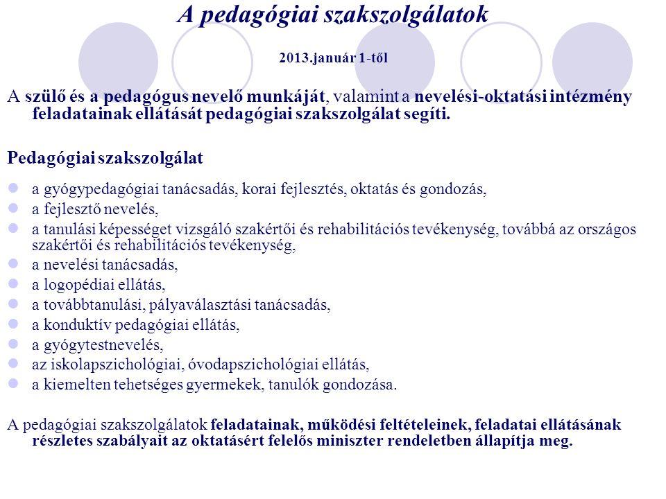 A pedagógiai szakszolgálatok 2013.január 1-től A szülő és a pedagógus nevelő munkáját, valamint a nevelési-oktatási intézmény feladatainak ellátását pedagógiai szakszolgálat segíti.