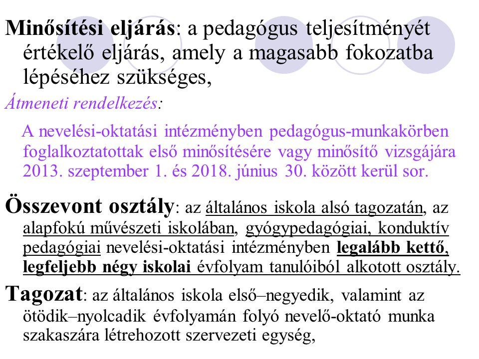 Átmeneti rendelkezés: Nem vonatkozik a minősítési kötelezettség arra a nevelési-oktatási intézményben foglalkoztatott pedagógusra, - aki 2013.