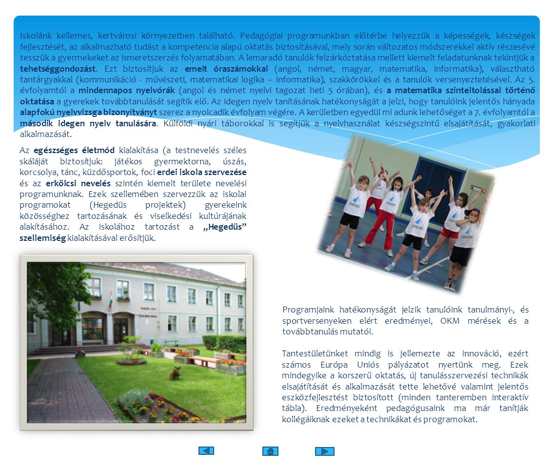 Iskolánk kellemes, kertvárosi környezetben található. Pedagógiai programunkban előtérbe helyezzük a képességek, készségek fejlesztését, az alkalmazhat