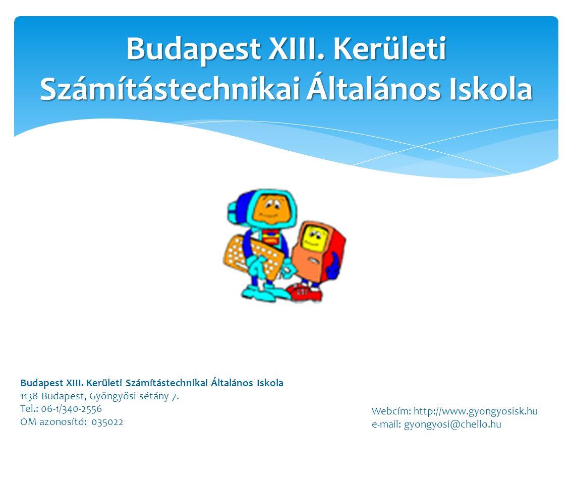 Budapest XIII. Kerületi Számítástechnikai Általános Iskola 1138 Budapest, Gyöngyösi sétány 7. Tel.: 06-1/340-2556 OM azonosító: 035022 Webcím: http://