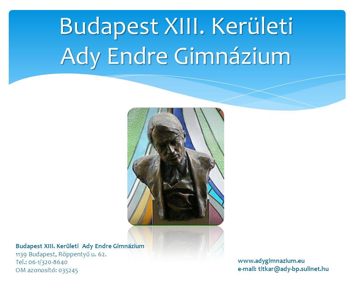 Budapest XIII. Kerületi Ady Endre Gimnázium 1139 Budapest, Röppentyű u. 62. Tel.: 06-1/320-8640 OM azonosító: 035245 www.adygimnazium.eu e-mail: titka