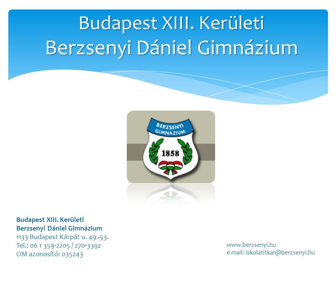 Budapest XIII. Kerületi Berzsenyi Dániel Gimnázium 1133 Budapest Kárpát u. 49.-53. Tel.: 06 1 359-2205 / 270-3392 OM azonosító: 035243 www.berzsenyi.h