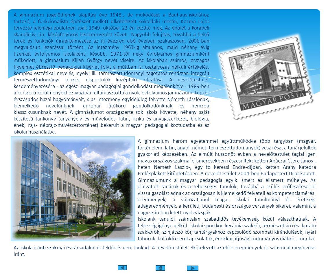 A gimnázium jogelődjének alapítási éve 1948., de működését a Bauhaus-iskolához tartozó, a funkcionalista építészet mellett elkötelezett sokoldalú mester, Kozma Lajos tervezte jelenlegi épületben csak 1949.
