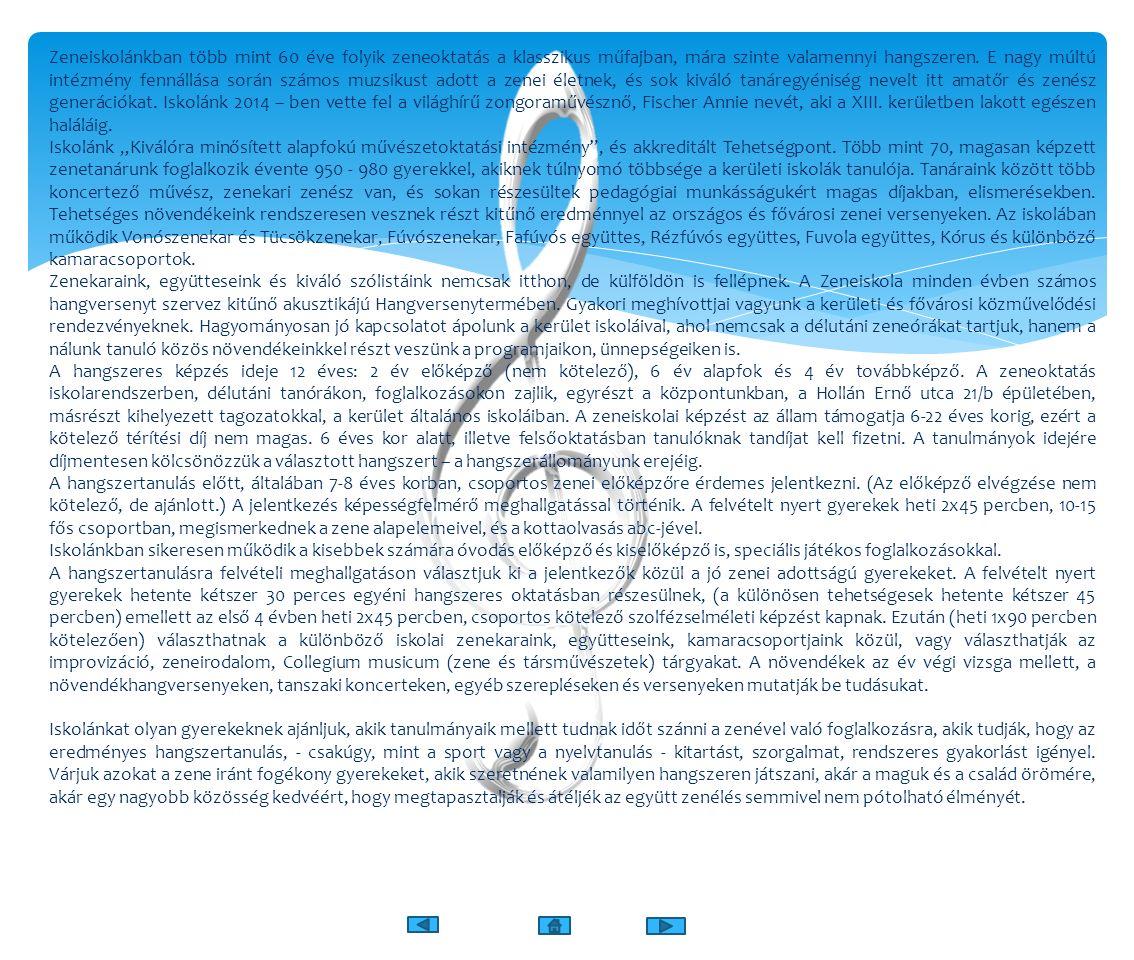 Zeneiskolánkban több mint 60 éve folyik zeneoktatás a klasszikus műfajban, mára szinte valamennyi hangszeren. E nagy múltú intézmény fennállása során