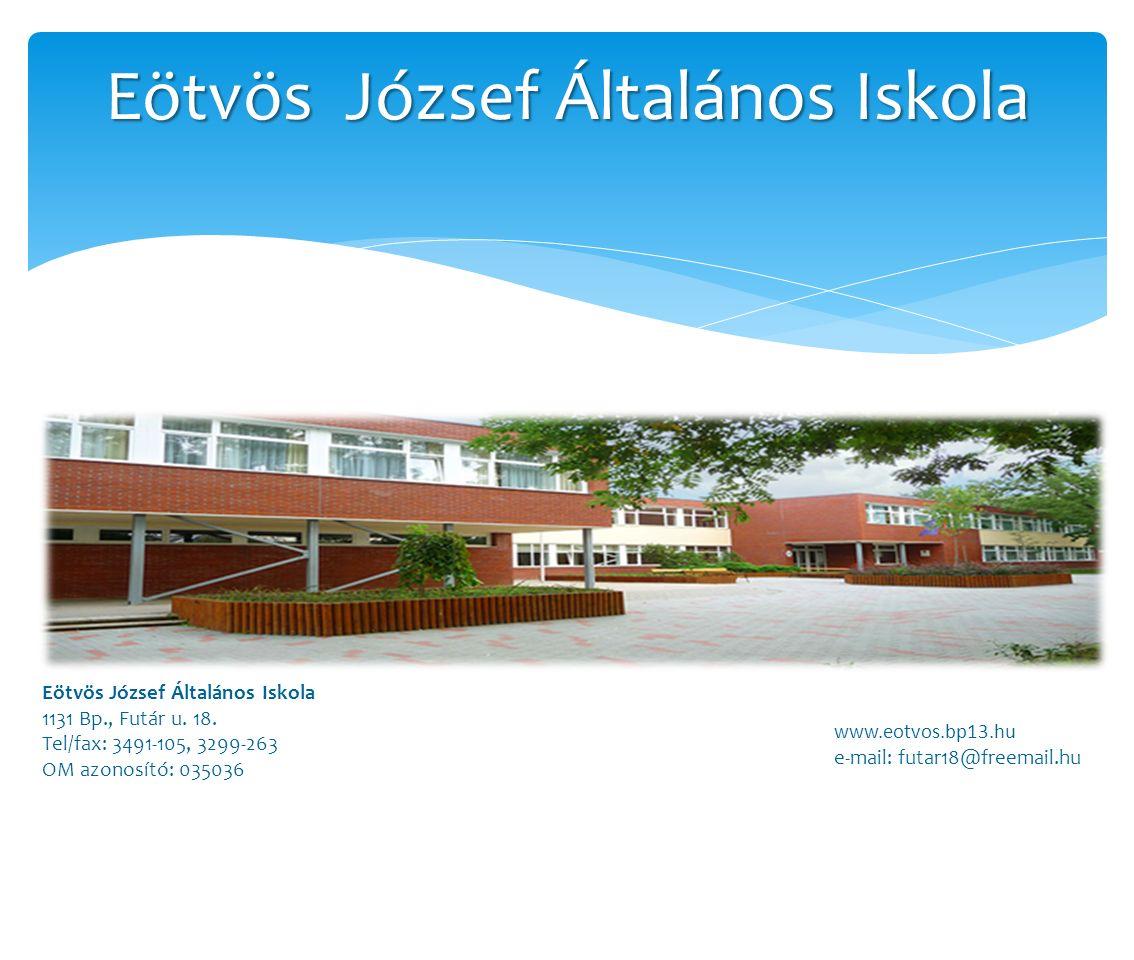 Eötvös József Általános Iskola 1131 Bp., Futár u. 18. Tel/fax: 3491-105, 3299-263 OM azonosító: 035036 www.eotvos.bp13.hu e-mail: futar18@freemail.hu