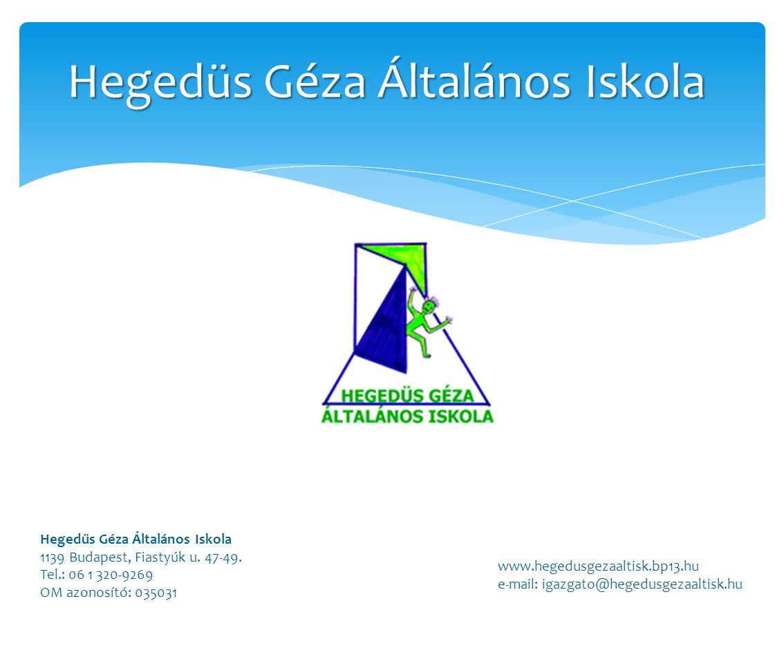Hegedüs Géza Általános Iskola Hegedűs Géza Általános Iskola 1139 Budapest, Fiastyúk u. 47-49. Tel.: 06 1 320-9269 OM azonosító: 035031 www.hegedusgeza
