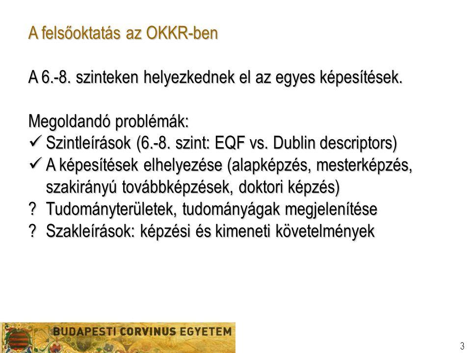 3 A felsőoktatás az OKKR-ben A 6.-8. szinteken helyezkednek el az egyes képesítések.