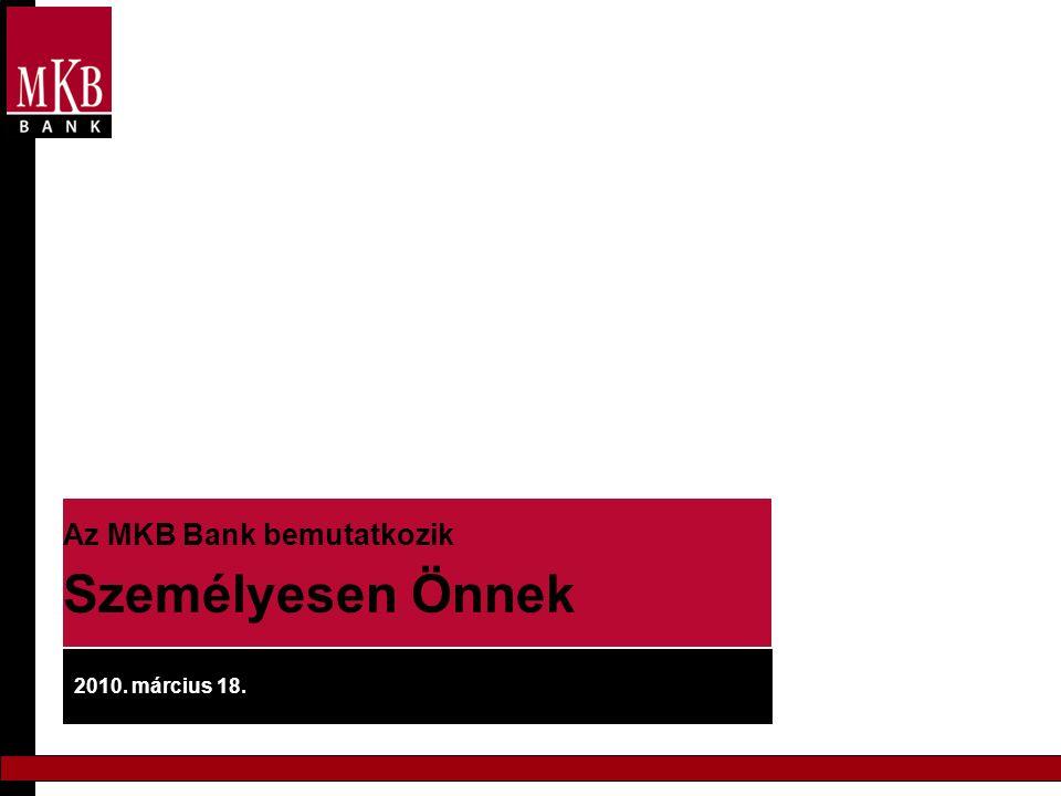 Az MKB Bank bemutatkozik Személyesen Önnek 2010. március 18.