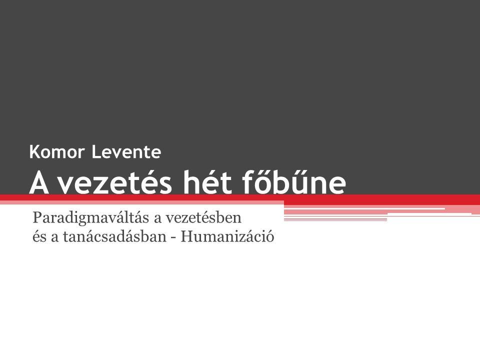 Komor Levente A vezetés hét főbűne Paradigmaváltás a vezetésben és a tanácsadásban - Humanizáció