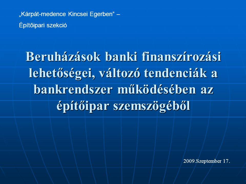 """Beruházások banki finanszírozási lehetőségei, változó tendenciák a bankrendszer működésében az építőipar szemszögéből """"Kárpát-medence Kincsei Egerben – Építőipari szekció 2009.Szeptember 17."""