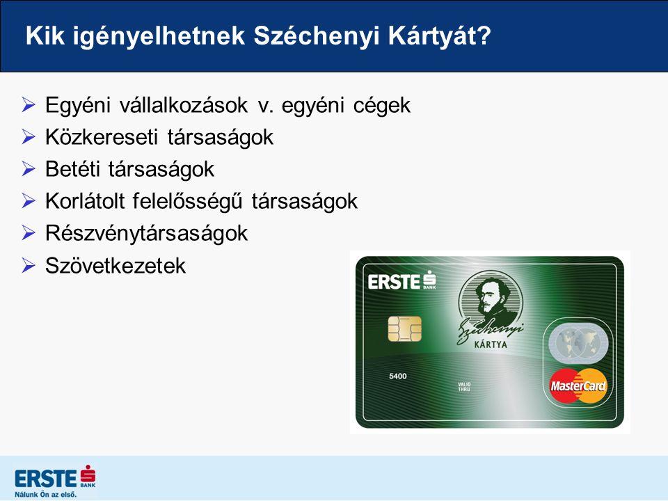 Kik igényelhetnek Széchenyi Kártyát?  Egyéni vállalkozások v. egyéni cégek  Közkereseti társaságok  Betéti társaságok  Korlátolt felelősségű társa