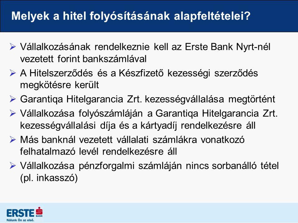 Melyek a hitel folyósításának alapfeltételei?  Vállalkozásának rendelkeznie kell az Erste Bank Nyrt-nél vezetett forint bankszámlával  A Hitelszerző