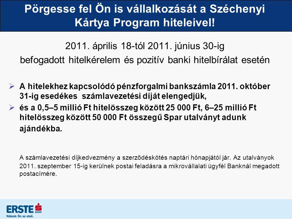 Pörgesse fel Ön is vállalkozását a Széchenyi Kártya Program hiteleivel! 2011. április 18-tól 2011. június 30-ig befogadott hitelkérelem és pozitív ban
