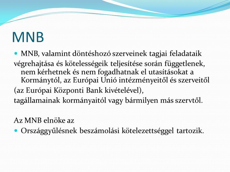 MNB MNB, valamint döntéshozó szerveinek tagjai feladataik végrehajtása és kötelességeik teljesítése során függetlenek, nem kérhetnek és nem fogadhatnak el utasításokat a Kormánytól, az Európai Unió intézményeitől és szerveitől (az Európai Központi Bank kivételével), tagállamainak kormányaitól vagy bármilyen más szervtől.