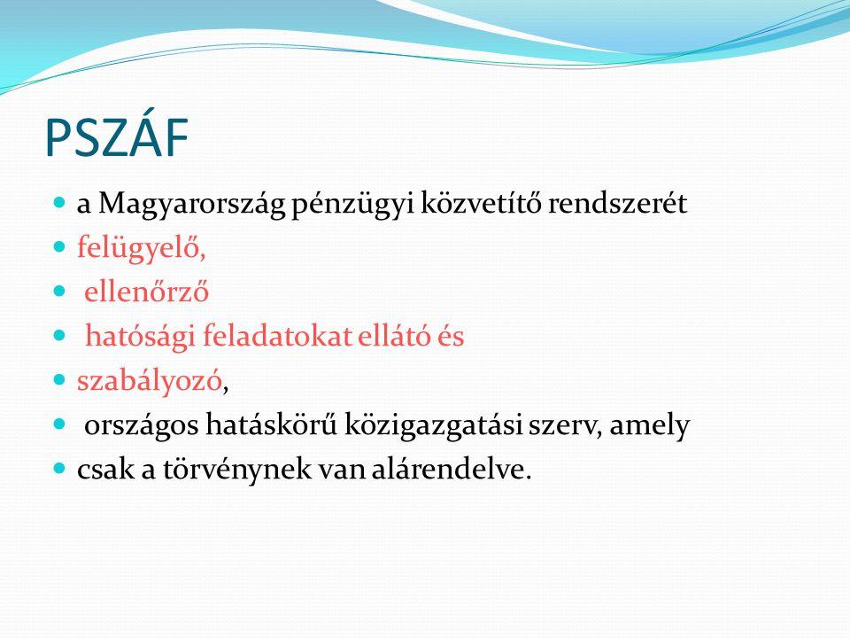 PSZÁF a Magyarország pénzügyi közvetítő rendszerét felügyelő, ellenőrző hatósági feladatokat ellátó és szabályozó, országos hatáskörű közigazgatási szerv, amely csak a törvénynek van alárendelve.