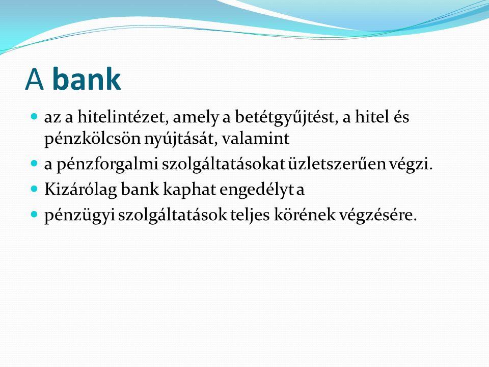 A bank az a hitelintézet, amely a betétgyűjtést, a hitel és pénzkölcsön nyújtását, valamint a pénzforgalmi szolgáltatásokat üzletszerűen végzi.