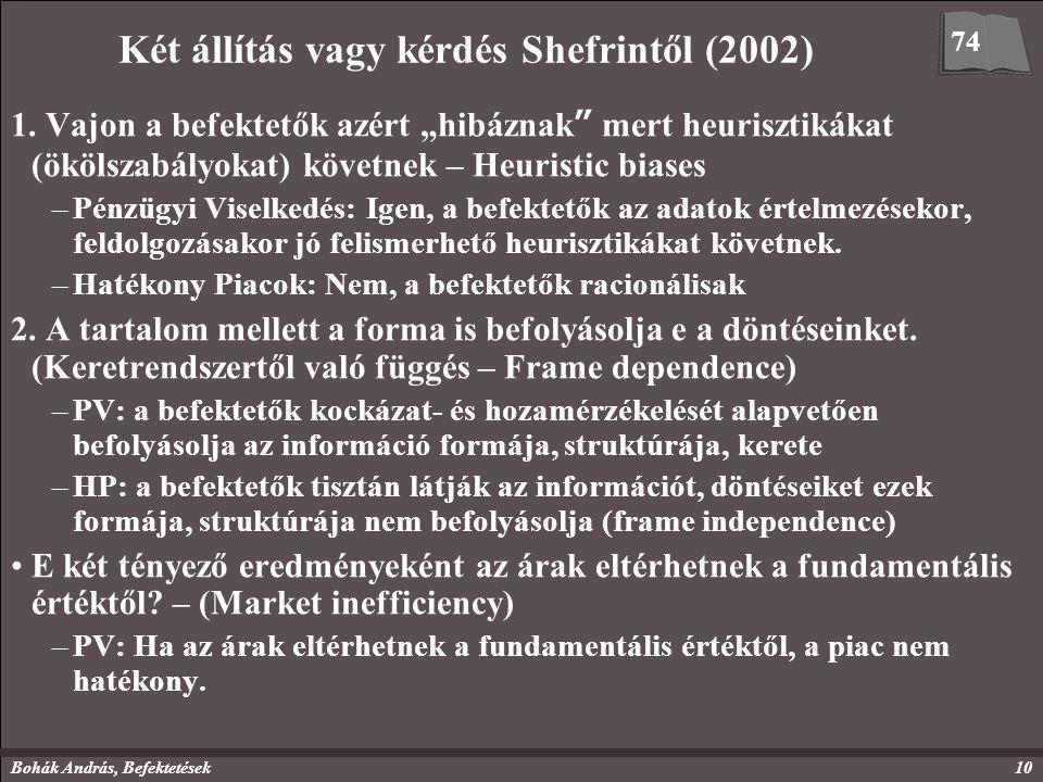 """Bohák András, Befektetések10 Két állítás vagy kérdés Shefrintől (2002) 1. Vajon a befektetők azért """"hibáznak"""" mert heurisztikákat (ökölszabályokat) kö"""