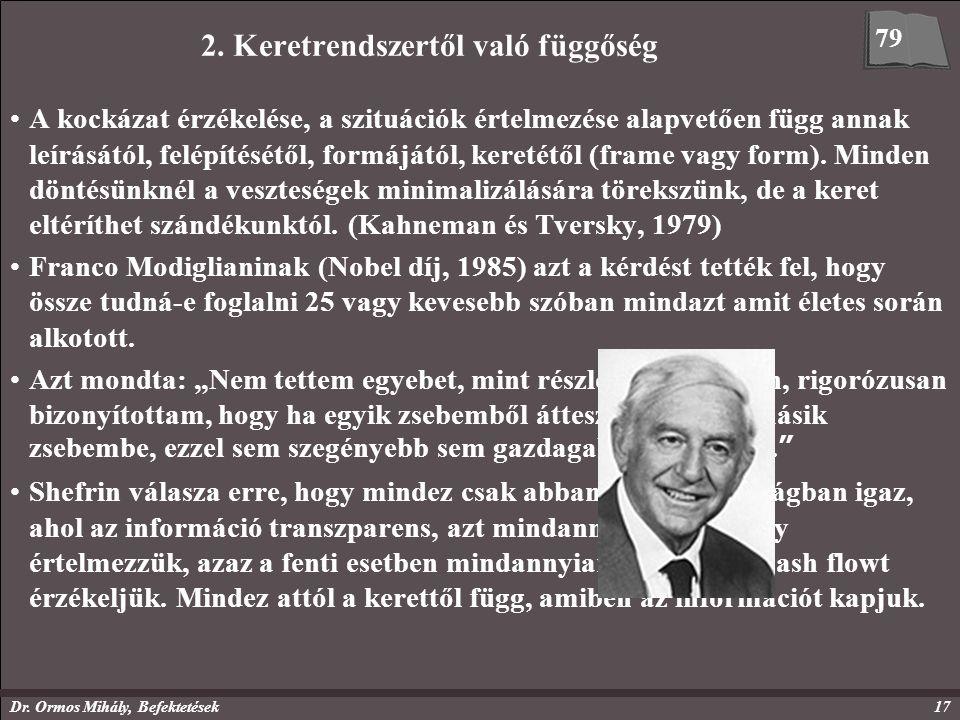 Dr. Ormos Mihály, Befektetések17 2. Keretrendszertől való függőség A kockázat érzékelése, a szituációk értelmezése alapvetően függ annak leírásától, f