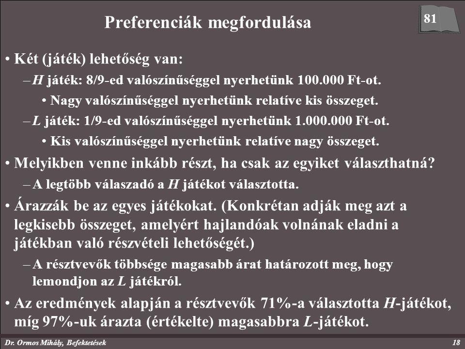 Dr. Ormos Mihály, Befektetések18 Preferenciák megfordulása Két (játék) lehetőség van: –H játék: 8/9-ed valószínűséggel nyerhetünk 100.000 Ft-ot. Nagy