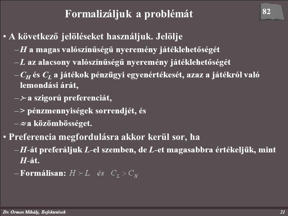 Dr. Ormos Mihály, Befektetések21 Formalizáljuk a problémát A következő jelöléseket használjuk. Jelölje –H a magas valószínűségű nyeremény játéklehetős