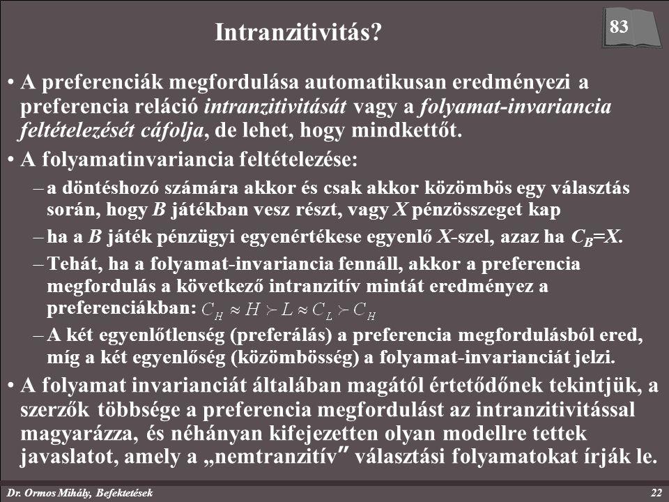 Dr. Ormos Mihály, Befektetések22 Intranzitivitás? A preferenciák megfordulása automatikusan eredményezi a preferencia reláció intranzitivitását vagy a