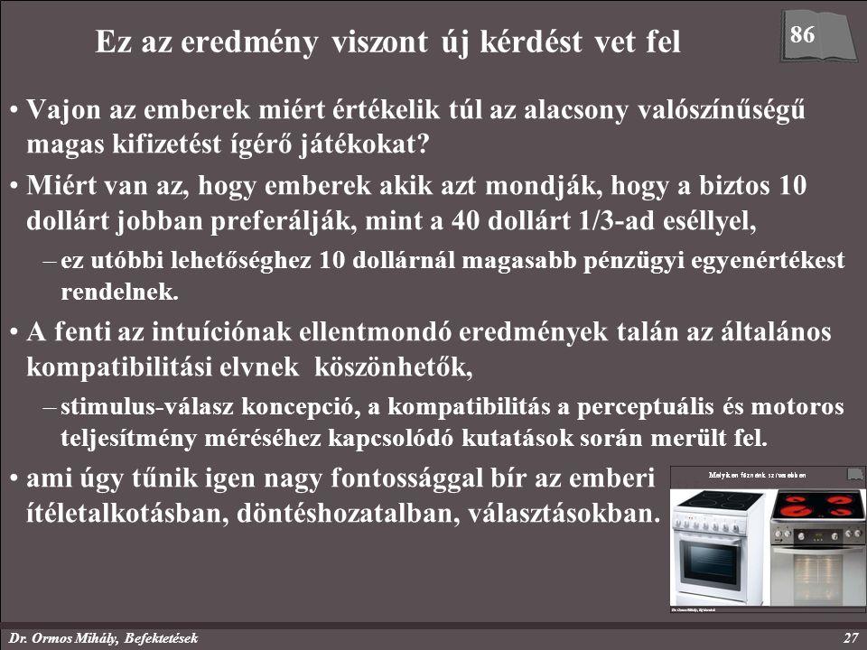 Dr. Ormos Mihály, Befektetések27 Ez az eredmény viszont új kérdést vet fel Vajon az emberek miért értékelik túl az alacsony valószínűségű magas kifize
