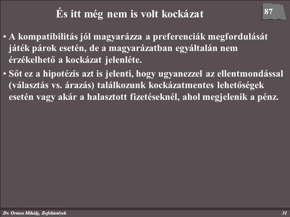 Dr. Ormos Mihály, Befektetések31 És itt még nem is volt kockázat A kompatibilitás jól magyarázza a preferenciák megfordulását játék párok esetén, de a
