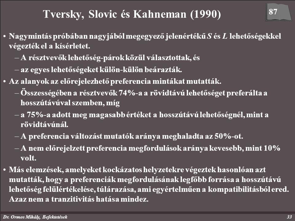 Dr. Ormos Mihály, Befektetések33 Tversky, Slovic és Kahneman (1990) Nagymintás próbában nagyjából megegyező jelenértékű S és L lehetőségekkel végezték