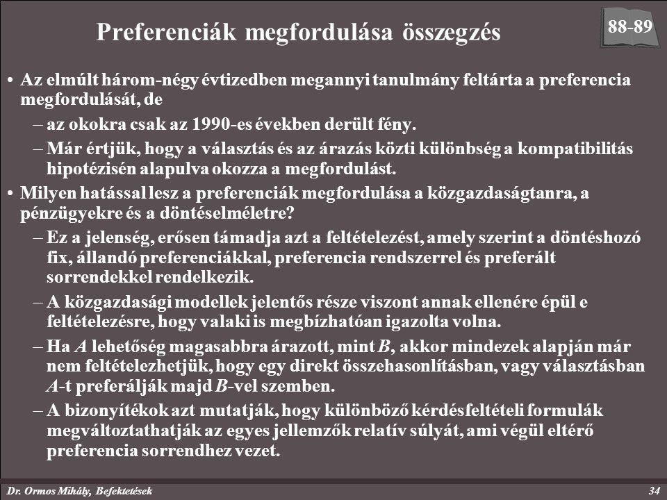 Dr. Ormos Mihály, Befektetések34 Preferenciák megfordulása összegzés Az elmúlt három-négy évtizedben megannyi tanulmány feltárta a preferencia megford