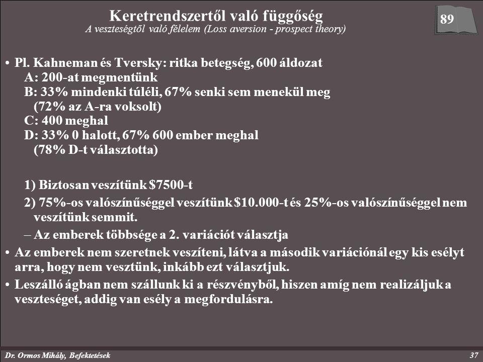 Dr. Ormos Mihály, Befektetések37 Keretrendszertől való függőség A veszteségtől való félelem (Loss aversion - prospect theory) Pl. Kahneman és Tversky:
