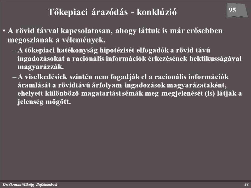 Dr. Ormos Mihály, Befektetések44 Tőkepiaci árazódás - konklúzió A rövid távval kapcsolatosan, ahogy láttuk is már erősebben megoszlanak a vélemények.