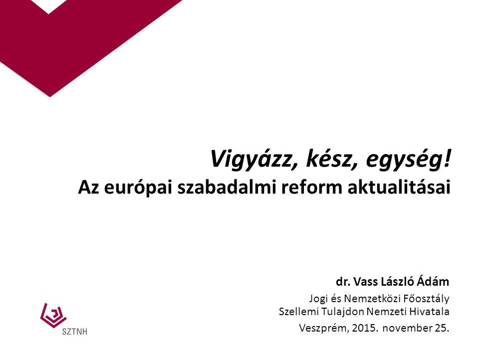 Vigyázz, kész, egység. Az európai szabadalmi reform aktualitásai dr.