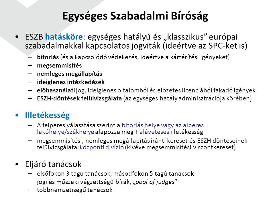 """ESZB hatásköre: egységes hatályú és """"klasszikus európai szabadalmakkal kapcsolatos jogviták (ideértve az SPC-ket is) –bitorlás (és a kapcsolódó védekezés, ideértve a kártérítési igényeket) –megsemmisítés –nemleges megállapítás –ideiglenes intézkedések –előhasználati jog, ideiglenes oltalomból és előzetes licenciából fakadó igények –ESZH-döntések felülvizsgálata (az egységes hatály adminisztrációja körében) Illetékesség –A felperes választása szerint a bitorlás helye vagy az alperes lakóhelye/székhelye alapozza meg + alávetéses illetékesség –megsemmisítési, nemleges megállapítás iránti kereset és ESZH döntéseinek felülvizsgálata: központi divízió (kivéve megsemmisítési viszontkereset) Eljáró tanácsok –elsőfokon 3 tagú tanácsok, másodfokon 5 tagú tanácsok –jogi és műszaki végzettségű bírák, """"pool of judges –többnemzetiségű tanácsok Egységes Szabadalmi Bíróság"""