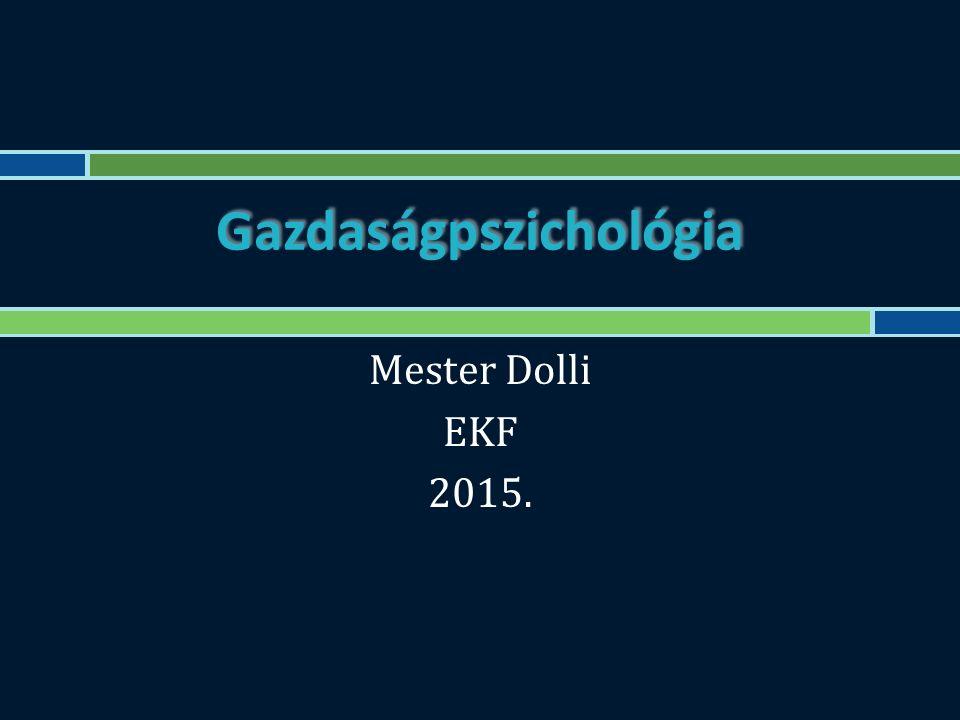 Gazdaságpszichológia Mester Dolli EKF 2015.