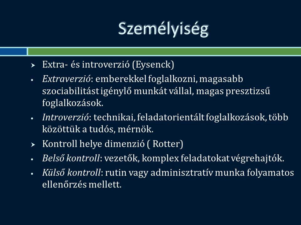 Személyiség  Extra- és introverzió (Eysenck) Extraverzió: emberekkel foglalkozni, magasabb szociabilitást igénylő munkát vállal, magas presztizsű foglalkozások.